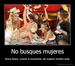 desmotivado_es_No-busques-mujeres-Busca-dinero-cuando-lo-encuentres-las-mujeres-vendran-solas_130390855391